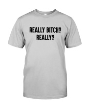 Really Bitch Really Shirt Classic T-Shirt tile