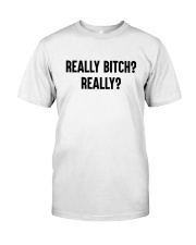 Really Bitch Really Shirt Classic T-Shirt front