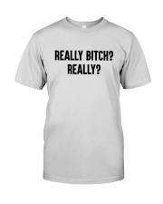 Really Bitch Really Shirt Premium Fit Mens Tee thumbnail