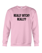 Really Bitch Really Shirt Crewneck Sweatshirt thumbnail