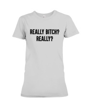 Really Bitch Really Shirt Premium Fit Ladies Tee thumbnail