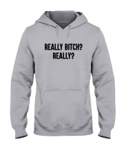 Really Bitch Really Shirt Hooded Sweatshirt thumbnail