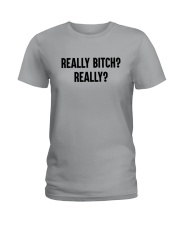 Really Bitch Really Shirt Ladies T-Shirt thumbnail