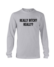 Really Bitch Really Shirt Long Sleeve Tee thumbnail