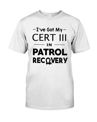 I've Got My Cert III In Patrol Recovery Shirt