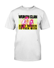 Wuhan Clan Ain't Nothin To Fuck With Shirt Classic T-Shirt front