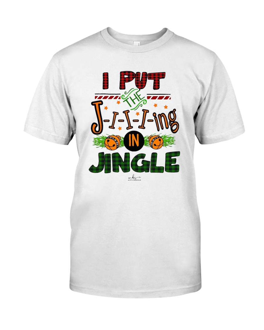 I Put Jiiiing In Jingle Shirt Classic T-Shirt