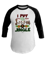 I Put Jiiiing In Jingle Shirt Baseball Tee thumbnail