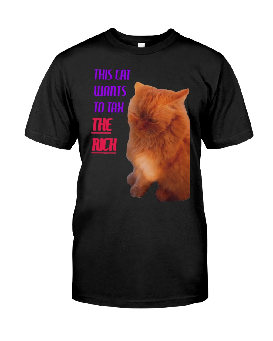 This Cat Wants To Tax The Rich Shirt Classic T-Shirt