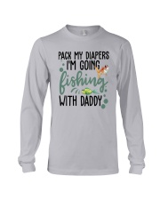 Pack My Diapers Im Going Fishing With Daddy Shirt Long Sleeve Tee thumbnail