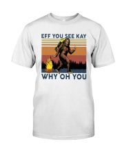 Vintage Bigfoot Eff You See Kay Why Oh You I Shirt Classic T-Shirt front