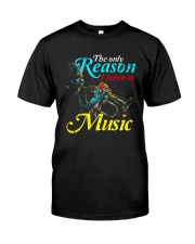 Trumpet The Only Reason I Listen To Music Shirt Classic T-Shirt front