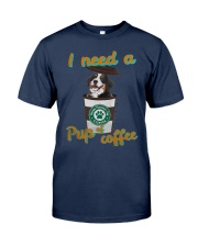 Bernese Mountain I Need A Pup Of Coffee Shirt Classic T-Shirt tile