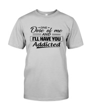 One Dose Of Me And Ill Have You Addicted Shirt Classic T-Shirt tile