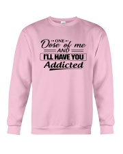 One Dose Of Me And Ill Have You Addicted Shirt Crewneck Sweatshirt thumbnail