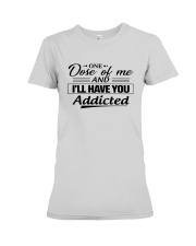 One Dose Of Me And Ill Have You Addicted Shirt Premium Fit Ladies Tee thumbnail