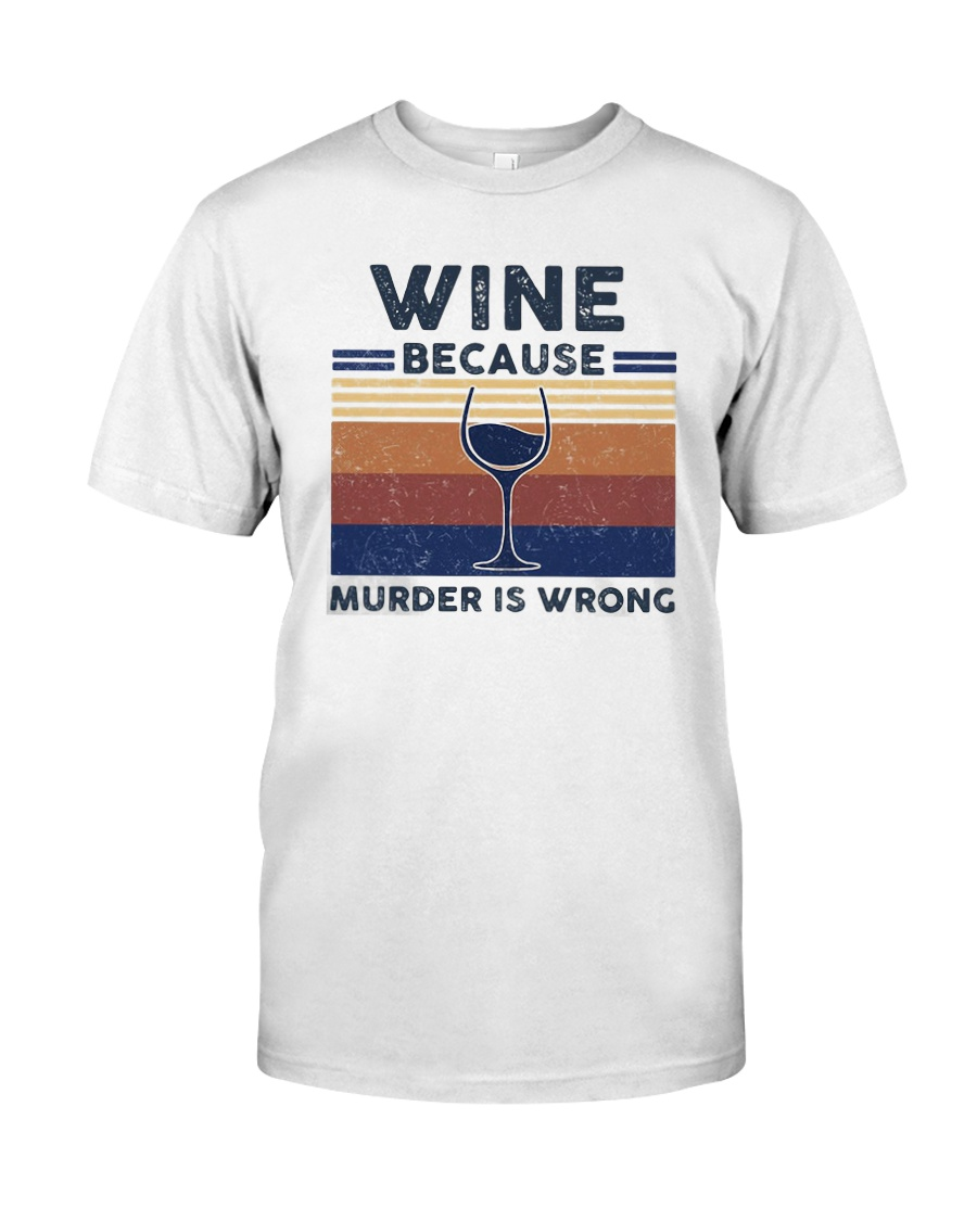 Vintage Wine Because Murder Is Wrong Shirt Classic T-Shirt