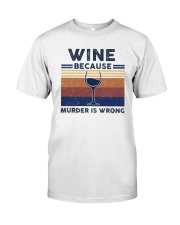 Vintage Wine Because Murder Is Wrong Shirt Classic T-Shirt front