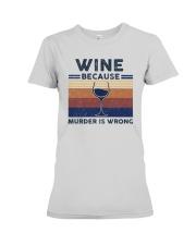 Vintage Wine Because Murder Is Wrong Shirt Premium Fit Ladies Tee thumbnail