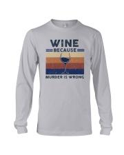 Vintage Wine Because Murder Is Wrong Shirt Long Sleeve Tee thumbnail