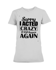Sorry I Acted Crazy It Will Happen Again Shirt Premium Fit Ladies Tee thumbnail