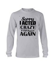 Sorry I Acted Crazy It Will Happen Again Shirt Long Sleeve Tee thumbnail