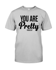 You Are Pretty Fucked Up Shirt Classic T-Shirt tile