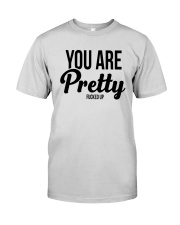 You Are Pretty Fucked Up Shirt Premium Fit Mens Tee thumbnail