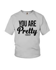 You Are Pretty Fucked Up Shirt Youth T-Shirt thumbnail