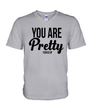 You Are Pretty Fucked Up Shirt V-Neck T-Shirt thumbnail