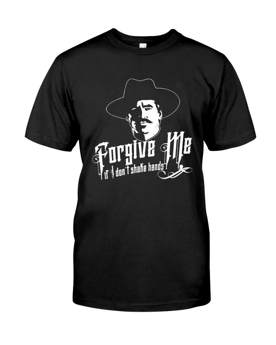 Forgive Me I If I Don't Shake Hands Shirt Classic T-Shirt