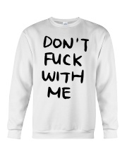 Don't Fuck With Me I Will Cry Shirt Crewneck Sweatshirt thumbnail