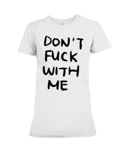 Don't Fuck With Me I Will Cry Shirt Premium Fit Ladies Tee thumbnail