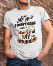 Don't You Like Me I Don't Care It's Still Shirt Classic T-Shirt apparel-classic-tshirt-lifestyle-26