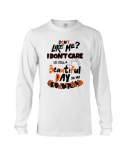Don't You Like Me I Don't Care It's Still Shirt Long Sleeve Tee thumbnail