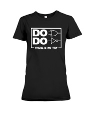Do Do There Is No Try Shirt Premium Fit Ladies Tee thumbnail