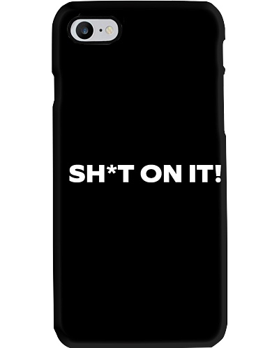 Shit on it - Phone Case