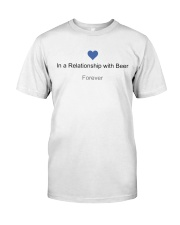 VALENTINE GIFT IN A RELATIONSHIP WITH BEER FOREVER Classic T-Shirt front