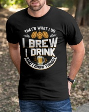 I BREW CRAFT BEER I DRINK AND I KNOW THINGS Classic T-Shirt apparel-classic-tshirt-lifestyle-front-52