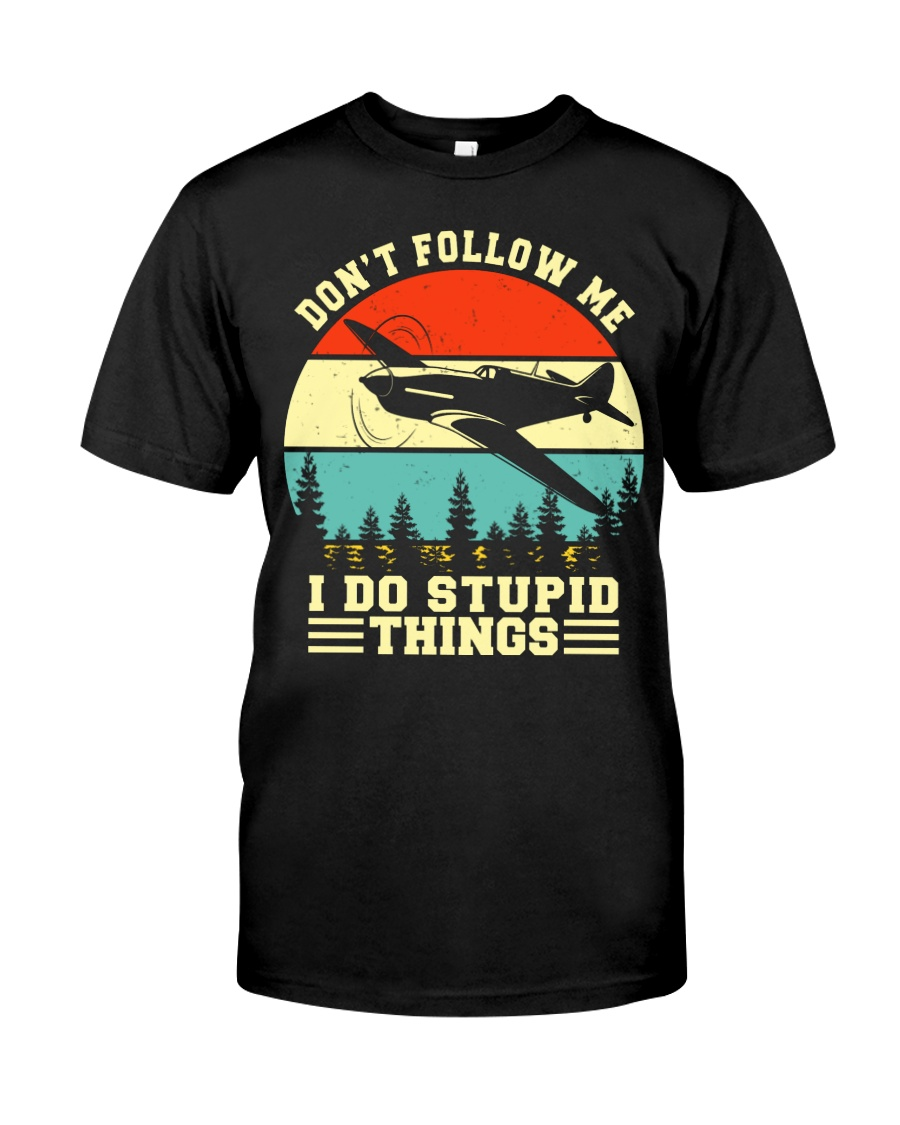 PILOT GIFTS - DON'T FOLLOW ME I DO STUPID THINGS Classic T-Shirt