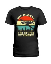 PILOT GIFTS - DON'T FOLLOW ME I DO STUPID THINGS Ladies T-Shirt thumbnail