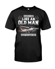 GREAT GIFT FOR PILOT - LIKE AN OLD MAN Classic T-Shirt front