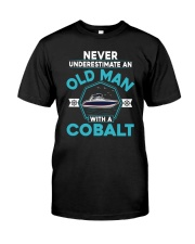 COBALT BOAT GIFT - NEVER UNDERESTIMATE AN OLD MAN Classic T-Shirt front