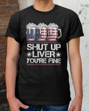 SHUT UP LIVER YOU'RE FINE AMERICAN FLAG Classic T-Shirt apparel-classic-tshirt-lifestyle-30