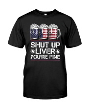 SHUT UP LIVER YOU'RE FINE AMERICAN FLAG Classic T-Shirt front