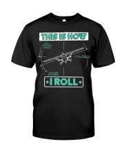 PILOT GIFT - THIS IS HOW I ROLL Classic T-Shirt front