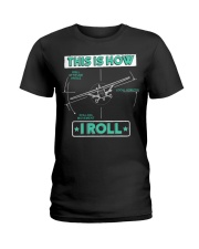 PILOT GIFT - THIS IS HOW I ROLL Ladies T-Shirt thumbnail