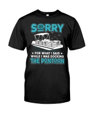 PONTOON BOAT GIFT - SORRY FOR WHAT I SAID Classic T-Shirt front