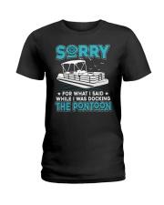 PONTOON BOAT GIFT - SORRY FOR WHAT I SAID Ladies T-Shirt thumbnail
