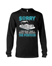 PONTOON BOAT GIFT - SORRY FOR WHAT I SAID Long Sleeve Tee thumbnail